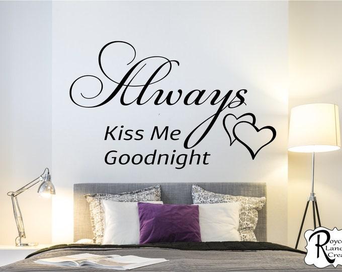 Always Kiss Me Goodnight 2C Vinyl Bedroom Wall Decal  - Bedroom Decor - Bedroom Wall Decor-Master Bedroom Decor- Bedroom Decal