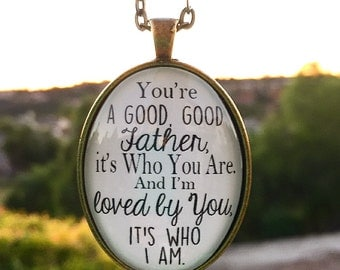 """Good Good Father Pendant Necklace """"You're a good, good Father, it's Who You Are. And I'm loved by You, it's who I am."""""""