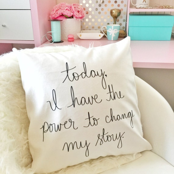 "Today I have the power to change my story - 18"" hand lettered inspirational PILLOW COVER"