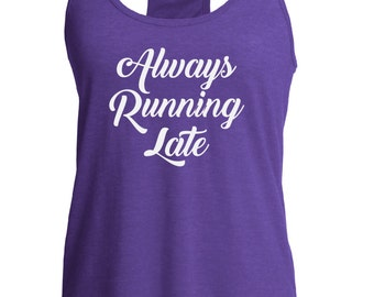 Fast shipping!! Funny workout tank top. Always running late. Funny running shirt. Tank top for runners. Gift idea for runner. Love to run