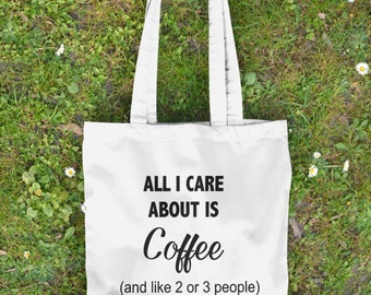 Funny Tote Bag - Canvas Tote Bag - Printed Tote Bag -  Cotton Tote Bag -  Quote Bag - All I Care is Coffee  Large Shopping Bag  Coffee quote