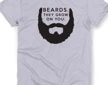 Beards They Grow On You Shirt Funny Bear T-shirt Tee Tshirt Christmas Gift Idea Husband Boyfriend Dad Brother Grandpa Puns Punny Mustache