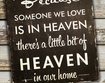 Because Someone We Love is In Heaven, There's a Little Bit of Heaven in Our Home Distressed Black Wooden sign 8 x 10