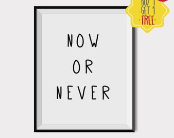 Now or never, Quote prints, wall art quotes, motivational quotes, printable quotes, black and white artwork, print art, quotes for wall