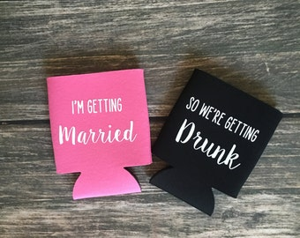 I'm Getting Married / So We're Getting Drunk Can Coolers - Bridesmaid / Bachelorette (multiple colors available)