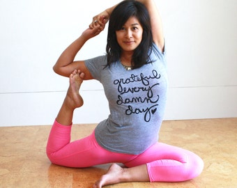 Yoga Shirt - Grateful Every Damn Day - Yoga - Inspirational Quote - Yoga Girl - MADE TO ORDER