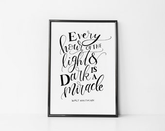 Every hour of the light and dark is a miracle - Walt Whitman Lettering Calligraphy Quote Print