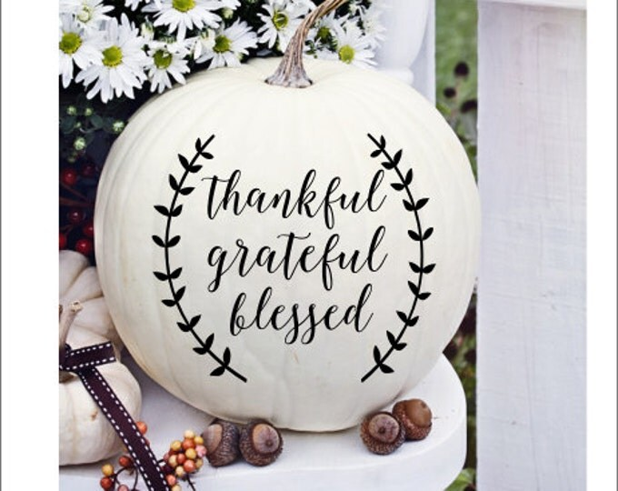 Thankful Decal Grateful Decal Blessed Decal Vinyl Pumpkin Decal Fall Decor Thanksgiving Decal Thanksgiving Decor Fall Entryway Holiday Decal
