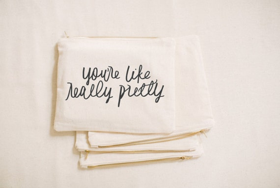 You're Like Really Pretty, make up, pencil case, clutch, wedding favor, present, bridesmaid gift, women's gift