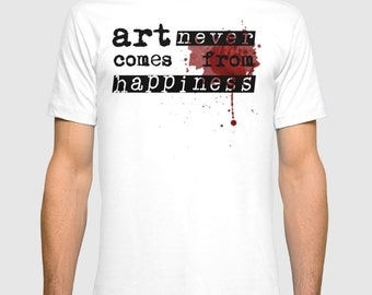 Art Never Comes From Happiness Men T Shirt / T Shirt for Men / Men's Clothing / Men's Shirts / Art Shirt