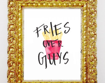 Fries Over Guys- Hand Lettered Print
