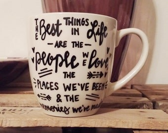 The Best Things In Life Are The People We Love, The Places We've Been And The Memories We've Made Mug // Coffee Mug // Tea Mug