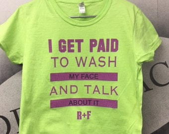 I Get Paid To Wash My Face and Tell People About It Tee- Rodan and Fields R+F Consultant Shirt Tee Tshirt