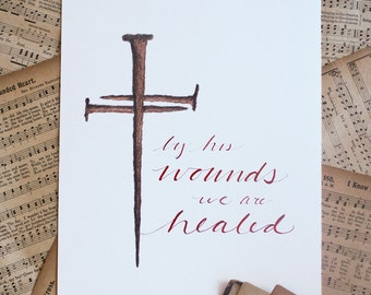 8x10 Cross & Nails Print, By His Wounds We Are Healed, Hand-lettered Hand drawn Art