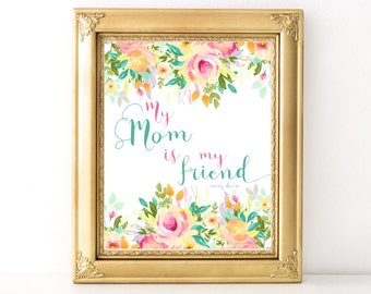 Mother's Day Gift / Every Day Spirit / My Mom Is My Friend / Pretty Floral Print Mom / Mother Daughter Gift / Gift For Mom / Mom Birthday