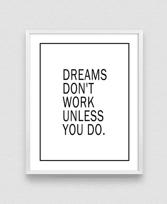 dreams don 39 t work unless you do inspirational quote. Black Bedroom Furniture Sets. Home Design Ideas