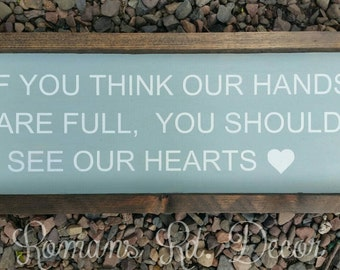 If you think our hands are full you should see our hearts farmhouse framed cute sign