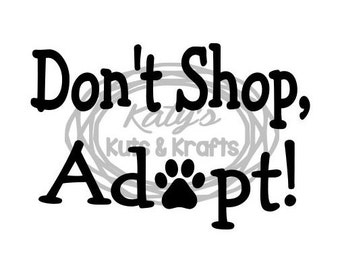 Don't Shop, Adopt! (DECAL ONLY)