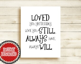 Inspirational Quote - Loved You Yesterday, Love You Still, Always Have, Always Will - Wall Art Poster Print - Home and Nursery Decor 0100D
