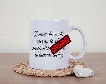 Funny coffee mug, dont have the energy, statement mug, profanity, rude mug, novelty mug, funny mug, sarcasm, mature, piss rainbows, offensiv