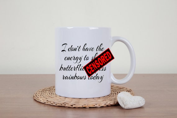 Funny coffee mug, dont have the energy, statement mug, profanity, rude mug, novelty mug, funny mug, sarcasm, mature, piss rainbows, offensiv