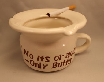 """Ashtray Vintage Ceramic Novelty Handled  Ashtray """"No ifs or ands- only Butts"""""""