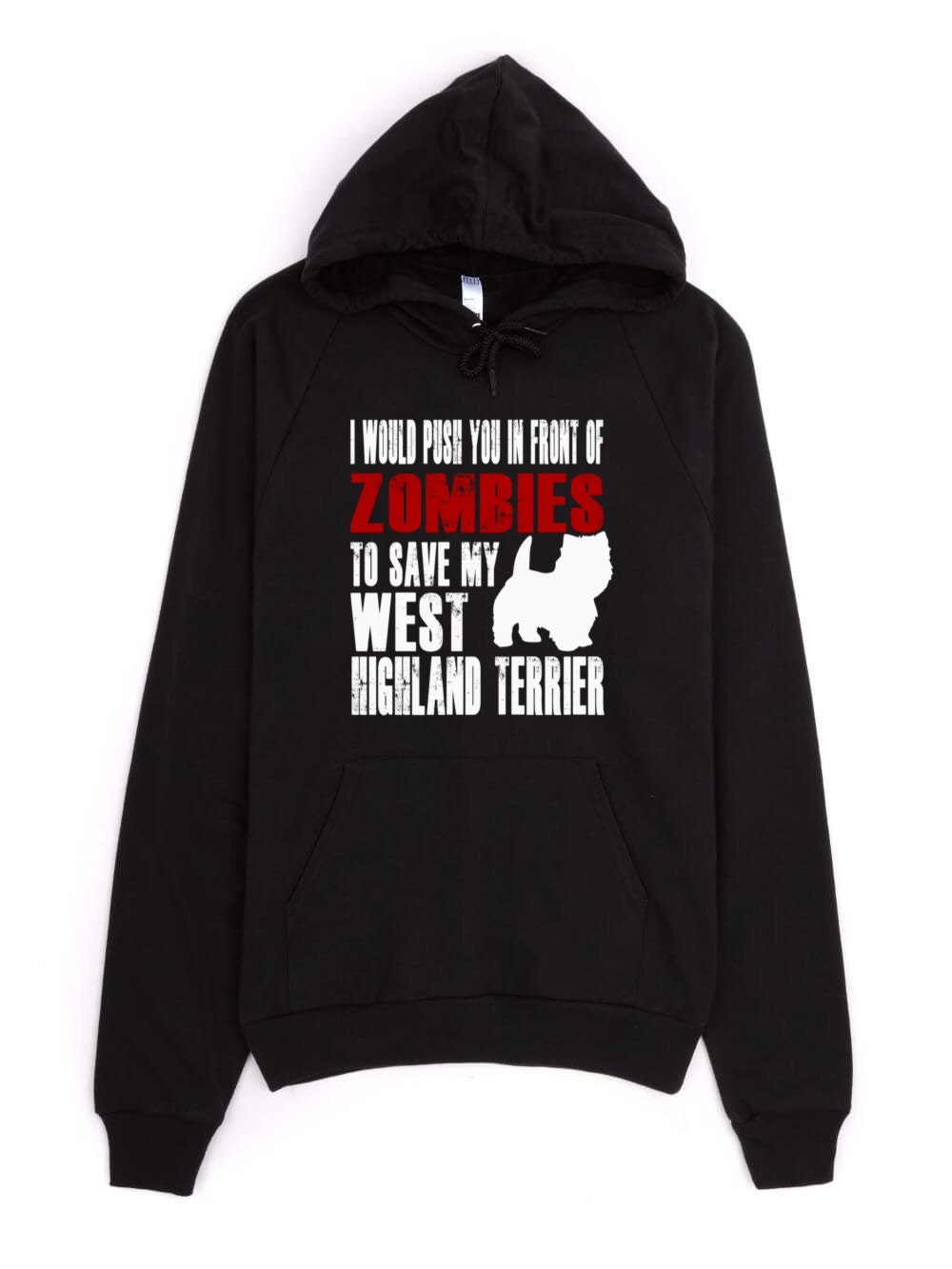 West Highland Terrier Sweatshirt - I Would Push You In Front Of Zombies To Save My West Highland Terrier - My Dog Westie Hoodie
