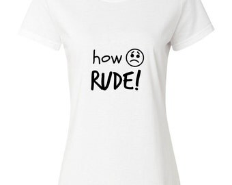 "Women's ""How Rude!"" Tee Shirt"
