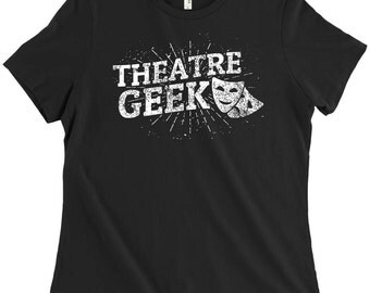 Theatre Geek Tshirt, Theatre Nerd, Actor Shirt, Thespian, Drama Shirt, Christmas Gift for Theatre Lover, Birthday Present, Holiday Gift