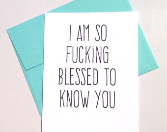I am so f***ing blessed to know you -mature greeting card