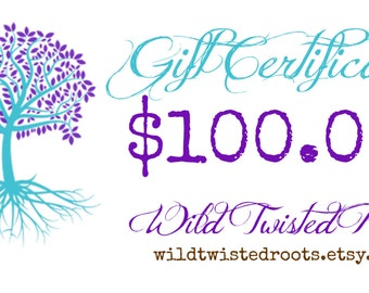 Wild Twisted Roots Gift Certificate - One Hundred Dollars Gift Certifcate - Hand Stamped Jewelry - Christmas Gift