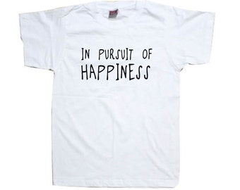 Happiness Shirt - In Pursuit Of Happiness T-Shirt TSHIRT SHIRT  T1098