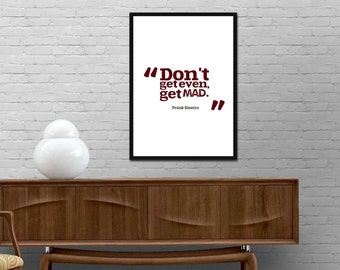 Frank Sintra Quote Print Don't get even get mad Motivational Poster Modern Design Typography wall art Inspirational decor Best price canvas