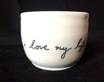 I love my Life- inspirational tea cup