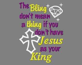Buy 3 get 1 free! The bling don't mean a thing if you don't have Jesus as your King applique embroidery design