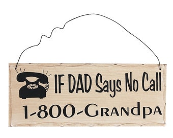 IF DAD Says No Call 1-800-Granpa-Wood Hanging Sign