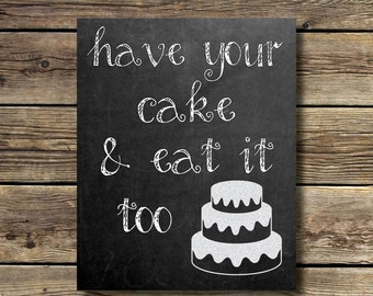 8x10 - Have Your Cake and Eat It Too - chalkboard - white font - INSTANT DIGITAL DOWNLOAD