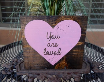 You are loved ~ wood block ~ heart sign