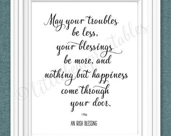 Irish Blessing printable, May your troubles be less, your blessings be more, and nothing but happiness, printable wall art, Irish saying,
