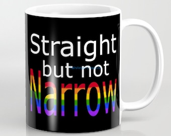 Gay Pride Mug, Straight But Not Narrow, 4 Types Available + Black or White BG!
