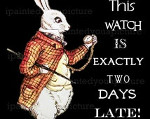 "Instant Download Alice in Wonderland Printable Art The White Rabbit ""This watch is exactly two days late"" Quote on Black Background #5009"