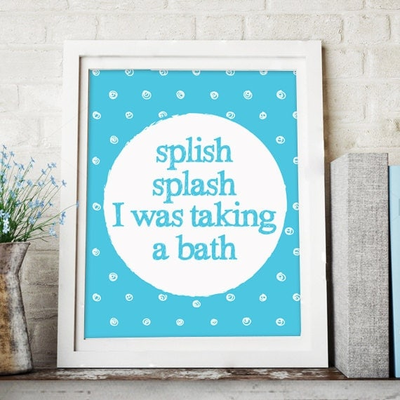 items similar to splish splash i was taking a bath bathroom print wall art bath poster kids. Black Bedroom Furniture Sets. Home Design Ideas