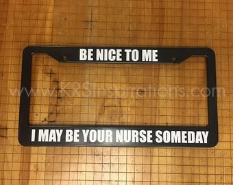 Be Nice to Your Nurse License Plate Holder