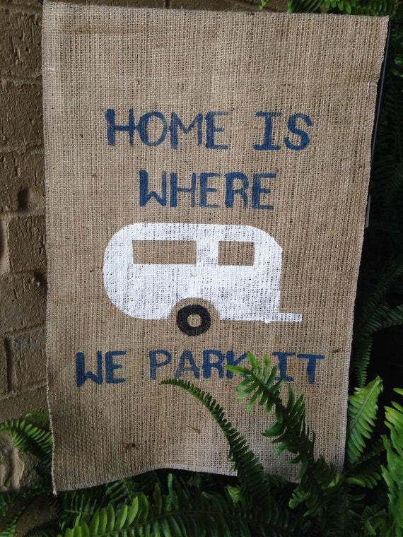 Home Is Where We Park It Burlap Garden Flag Camper Flag