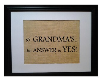 At GRANDMA's the answer is yes, Gift for grandma, grandma Gift, Birthday gift for grandma, Love my grandma, Grandma Burlap print