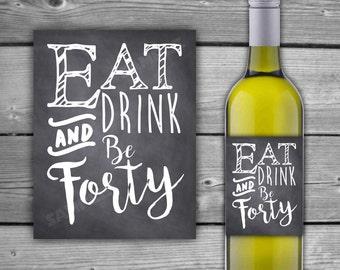 PRINTABLE - INSTANT DOWNLOAD - Eat Drink & Be 40 - 40th Birthday Wine Label - Chalkboard Style Birthday - Birthday Wine Label - 0057