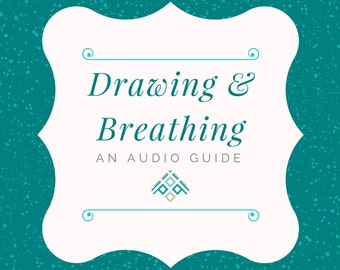 Drawing & Breathing - An Audio Guide to help you de-stress and relax -INSTANT DOWNLOAD
