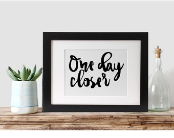 One Day Closer, Printable Art, Instant Download, Wall Art, Home Decor, Office Decor, Motivational Quote, Minimalist 8x10