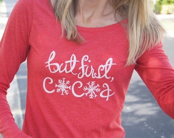 SALE**But First, Cocoa Women's Long Sleeve Scoop Neck Tee // Holiday Top // Winter