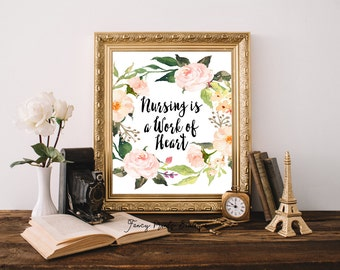 Nursing is a Work of Heart Print Nurse Printable,Watercolor Flowers Printable Wall Art Home Decor Quote,Nursing Wall Art Print Nurse Gift